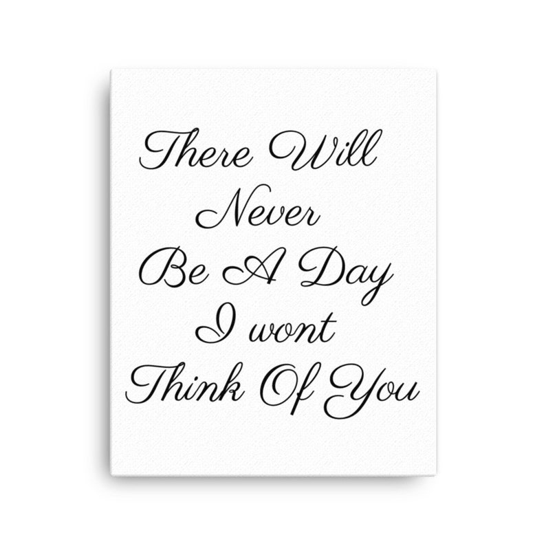 Love Sayings There Will Never Be A Day I Wont Be Thinking Of You Canvas Print