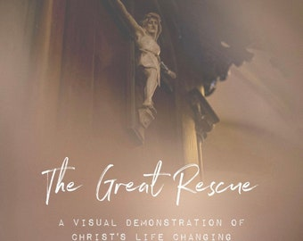 The Great Rescue: A Visual Demonstration of Christ's Life-Changing Atonement