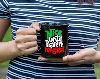 Nice Until Proven Naughty Black Coffee Mug, Premium Quality Gift Idea, Holiday Mug for Her or Him,