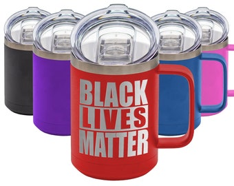Black Lives Matter - Coffee Laser Etched Tumbler Premium Quality Gift Idea,  Racial Inequality Mug, Political and Social Movement Tumbler