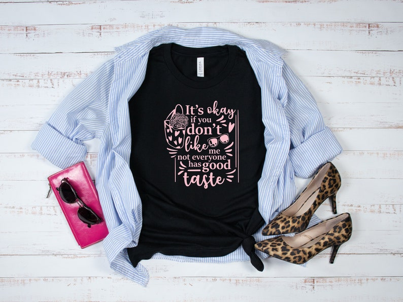 Gifts Idea for Women Wife Girlfriend Her Girls Bff Friends Daughter Couple It/'s Okay If You Don/'t Like Me Not Everyone Has Good Taste Shirt