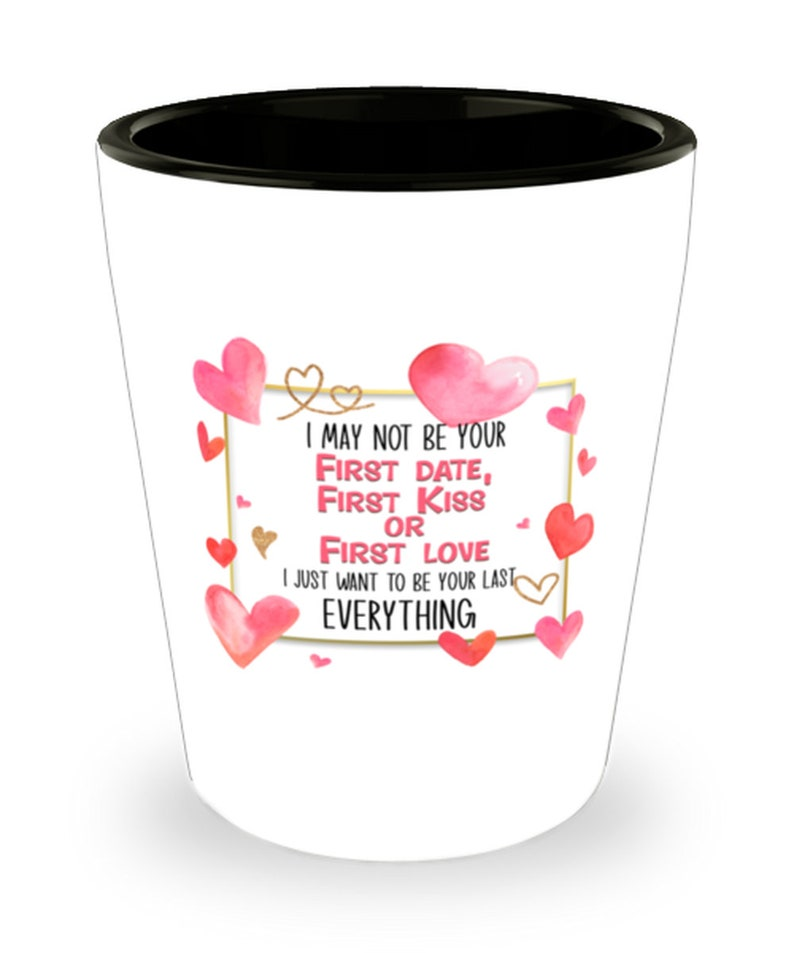I Want To Be Your Last Everything Shot Glass