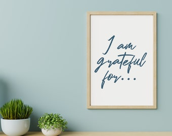 Inspirational Quote Digital Print   I Am Grateful For...   Gift for Friend, Gift for you, Gift for family, Typography Wall Art