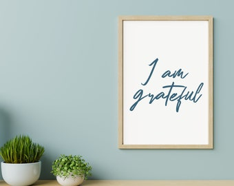 Inspirational Quote Digital Print   I Am Grateful   Gift for Friend, Gift for you, Gift for family, Typography Wall Art