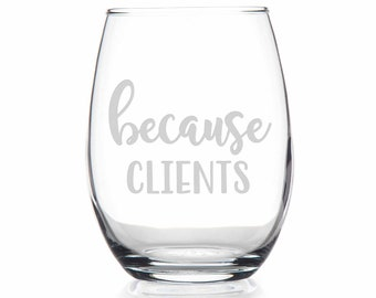 Birthday Gift Wine Glass because CLIENTS Office Gift Funny Wine Glass Co-worker Gift