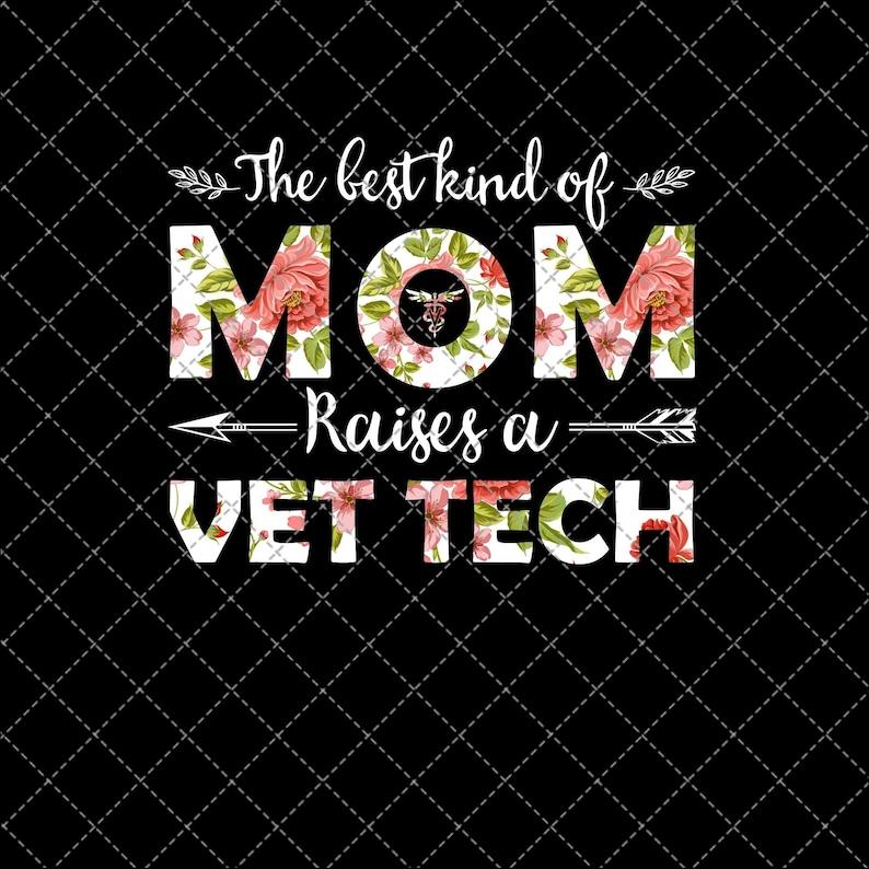 The Best Kind Of Mom Raises A Vet Tech Png Instant Digital Download Digital Print Design Png Printable Png Download