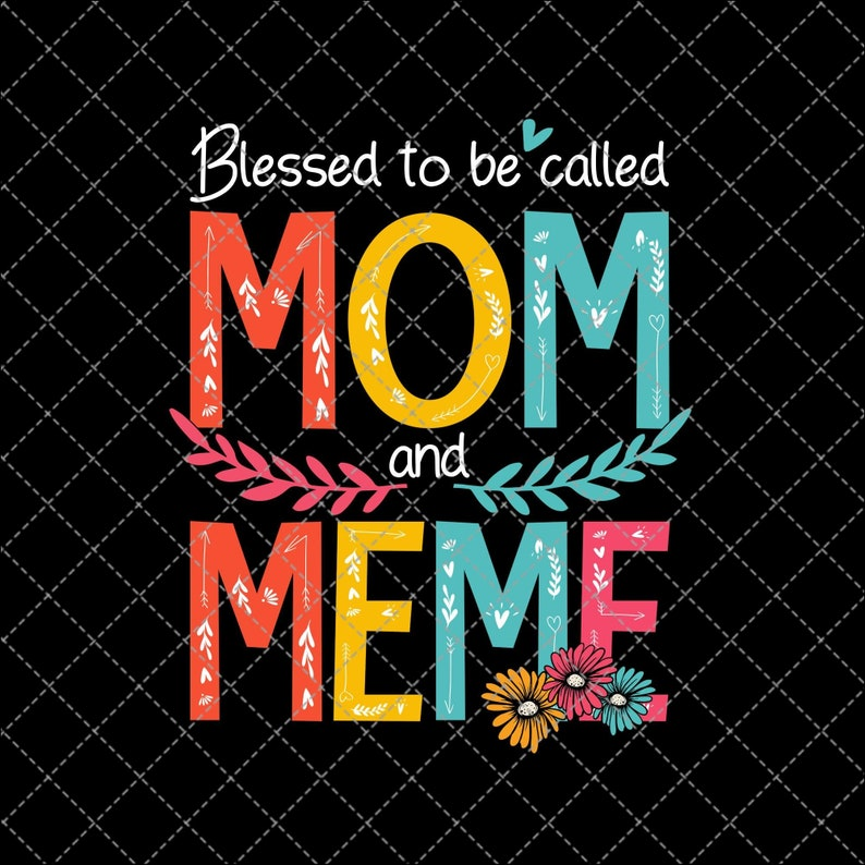 Digital Print Design Png Printable Instant Digital Download Blessed To Be Called Mom And Meme Png Png Download