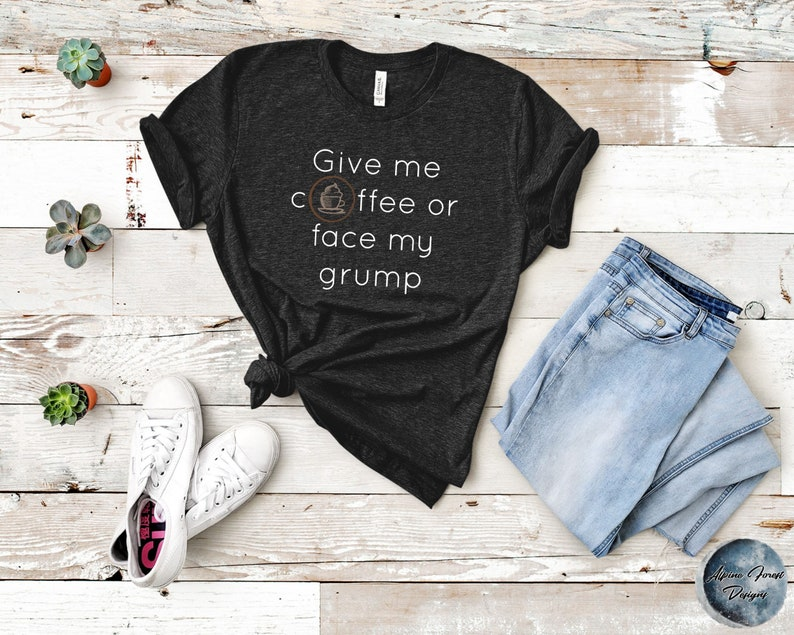 Coffee Life TShirt Coffee Before Talkie Give Me Coffee or Face My Grump Shirt Funny Coffee Lovers Shirt Gift for Friend Funny Mom Shirt