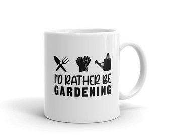 I'd Rather Be Gardening White Glossy Ceramic 11oz Coffee Mug, Gardening Gift, Gardening Coffee Tea Cup, Father Gift, Brother Gift.