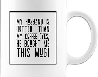 My Husband Is Hotter Than My Coffee 11oz High Quality Mug, Funny Coffee Mug Gift for Wife from Husband