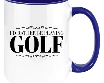 I'd Rather Be Playing Golf Premium Funny Coffee Gift Mug For Golf Lovers