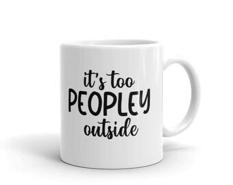 It's Too Peopley Outside White Glossy 11oz Coffee Mug, Introvert Coffee Mug, Morning Coffee Tea Cup, Sarcastic Mug, Gift For Her and Him.