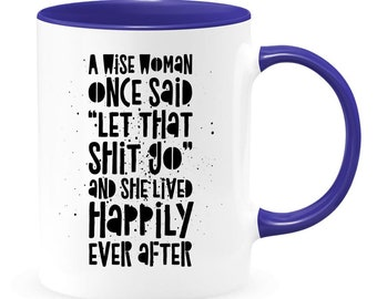 A Wise Woman Once Said Coffee Mug 11oz Let That Shit Go, Divorce Humor, Female Empowerment, Fuck Cancer