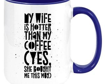 My Wife Is Hotter Than My Coffee 11oz High Quality Mug, Funny Coffee Mug Gift for Husband from Wife