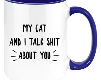 My Cat and I Talk Shit About You Funny Cat Lover Coffee Mug 11oz, Sarcastic Cat Gift for Him or Her