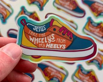 Jesus take the Wheelys from my Heelys Sticker