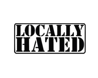 Locally Hated | Custom Precision Die Cut Vinyl Decal | Sticker