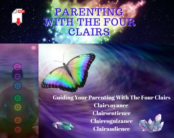 Parenting With The Four Clairs - Clairvoyance, Claircognizance, Clairaudience, Clairsentience / Intuitive Parenting
