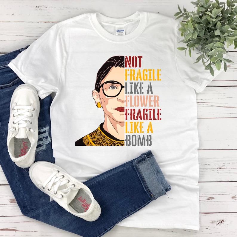 Ruth Bader Ginsburg Women/'s Rights Girl Power Tees RBG T-Shirt Not Fragile Like a Flower Fragile Like a Bomb Shirt Feminism Tee Shirt