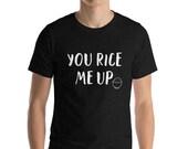 you rice me up - filipino clothing - asian gift - Short-Sleeve Unisex T-Shirt