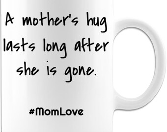 A mother's hug lasts long after she is gone 11 oz coffee mug