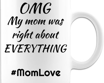 Mother Mug - OMG My mom was right about everything - 11 oz coffee mug - A great gift for mothers on her special day