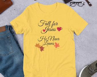 Fall For Jesus He Never Leaves Shirt, Christian t-shirts, Fall Tee, Autumn T-shirt, Birthday Gifts For Women, Unisex Tee, Thanksgiving Shirt