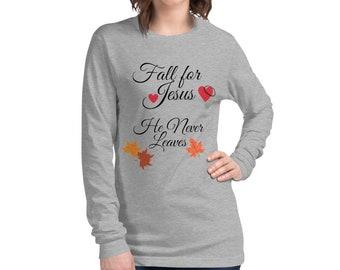 Unisex Fall For Jesus He Never Leaves Long Sleeve Tee, Autumn Shirt, Christian Shirt