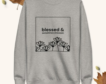 Blessed & Sometimes Stressed Fleece Pullover