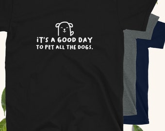 Good Day To Pet All The Dogs T-Shirt