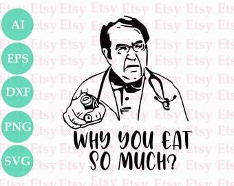 cut file why you eat so much svg dr nowzaradan svg,funny my 600lb svg my 600lb Why you eat so much diet svg funny svgs funny cup svg