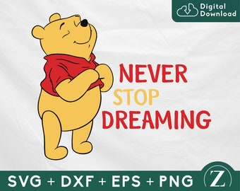 Winnie the Pooh Never stop dreaming SVG, Pooh SVG, Winnie the Pooh quotes, Pooh shirt svg, Pooh cut file, Disney svg files for cricut