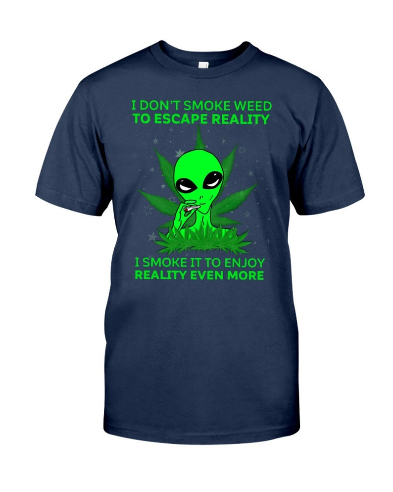 stoner shirts Smoking Shirt Weed Fact Weed Leaf Designs Cannabis Unisex T-shirt I Smoke Weed To Enjoy Reality Even more Classic T-Shirt