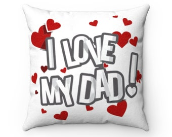I Love My Dad - Faux Suede Square Pillow