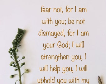 scripture, Isaiah 41;10 art print, Isaiah 41:10 bible verse, fear not for I am with you, encouraging bible verse, promises of God art pritn