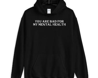 You Are Bad For My Mental Health Hoodie Black, Dream Hoodie