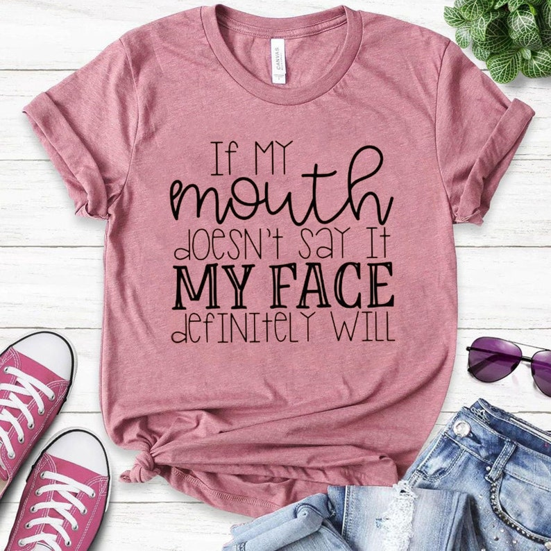 Personalised Custom Mom Gift,Funny Sarcastic Shirts,If My Mouth Doesn/'t Say It My Face Definitely Will,Mothers Day shirt,Gift for Mom