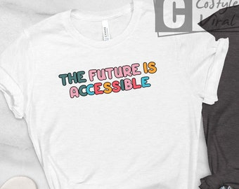 Autism Shirt, The Future Is Accessible T-Shirt, Special Ed Teacher Shirt, Special Education, SPED Teacher, Autism Shirt, Autism Awareness