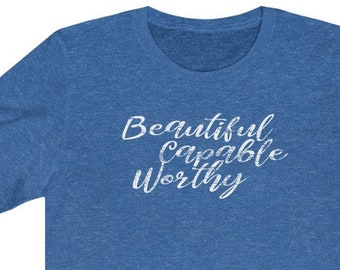 Beautiful Capable Worthy | Unisex Bella + Canvas T-Shirt | Inspirational Shirt | FREE SHIPPING | 14 Colors available, not all shown