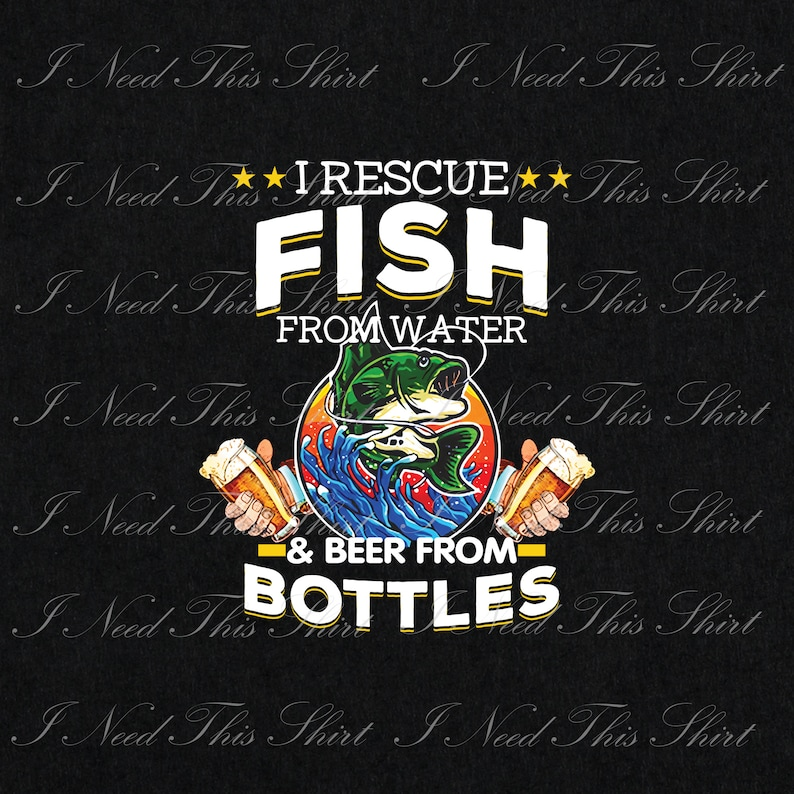 I Rescue Fish From Water And Beer From Bottles Digital File Download Fisherman Beer Lovers Printable Sublimation Transfer PNG Digital File