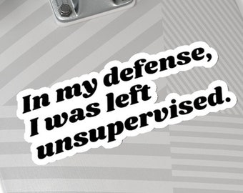 In my defense, I was left unsupervised sticker, adulting, sarcastic sticker, troublemaker, catchphrase stickers, meme, Defense, Dry humour.