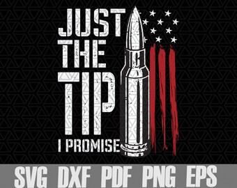 Just The Tip I Promise svg,Gun Bullet,USA Flag,American flag svg,Pro gun,soldiers,Digital download,Print,Sublimation