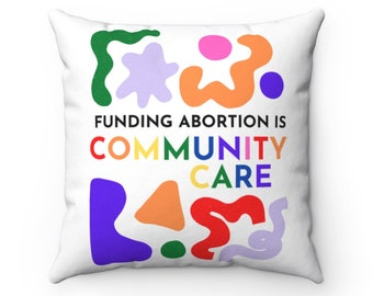 Funding Abortion is Community Care Square Pillow