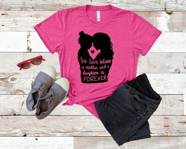 love Mother shirt Mothers day gift Best Gift for mom For woman The Love Between Mom And Daughter is Forever-Mother Daughter T-shirt