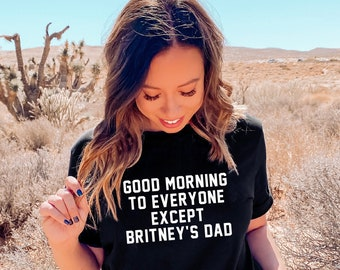 Good Morning To Everyone Except Britney's Dad Shirt | Free Britney Shirt | #FREEBRITNEY | Free Britney Movement | Britney Spears Shirt
