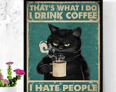 That What 39 s I Do I Drink Coffee I Hate People and I Know Things Poster