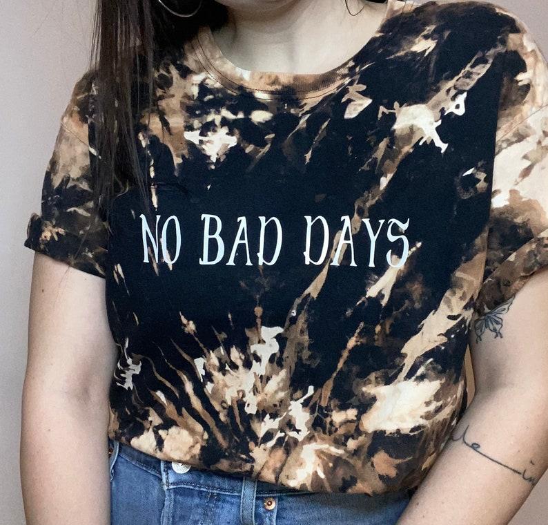 No bad days shirt custom shirt bleach dyed shirt