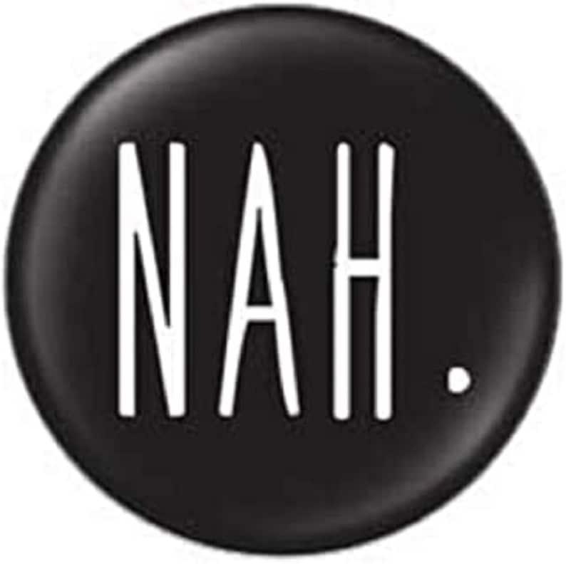 Nah Black and White Round Pin