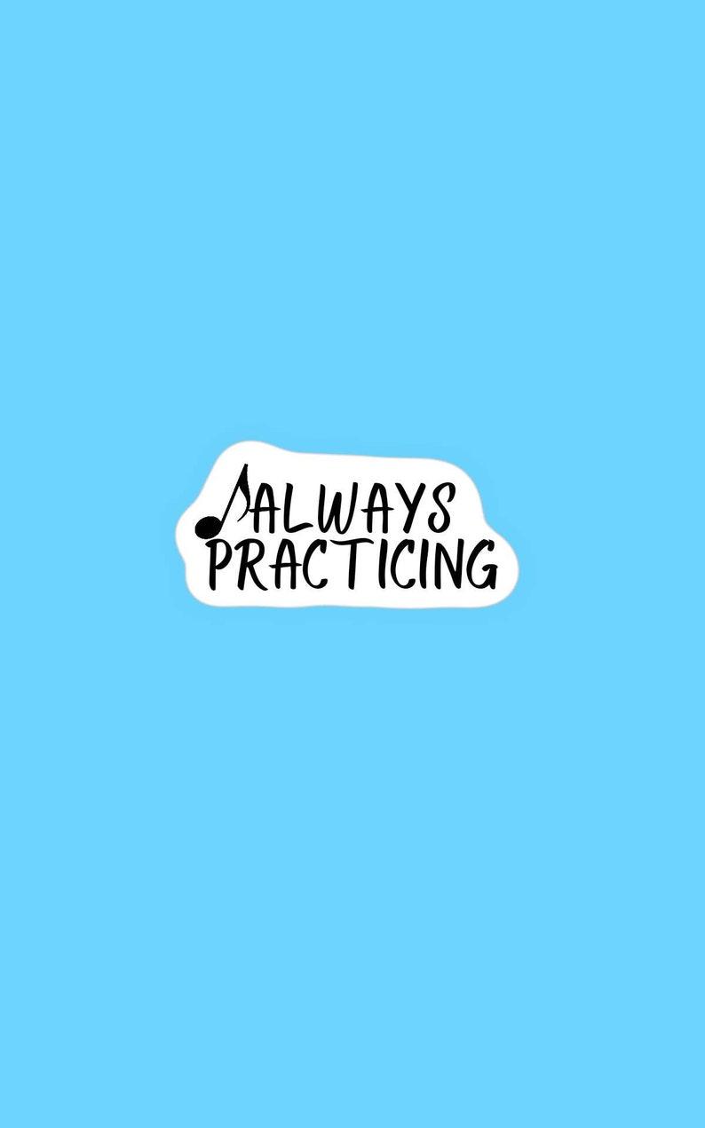 Always practicing glossy sticker musician practicing stickers weatherproof