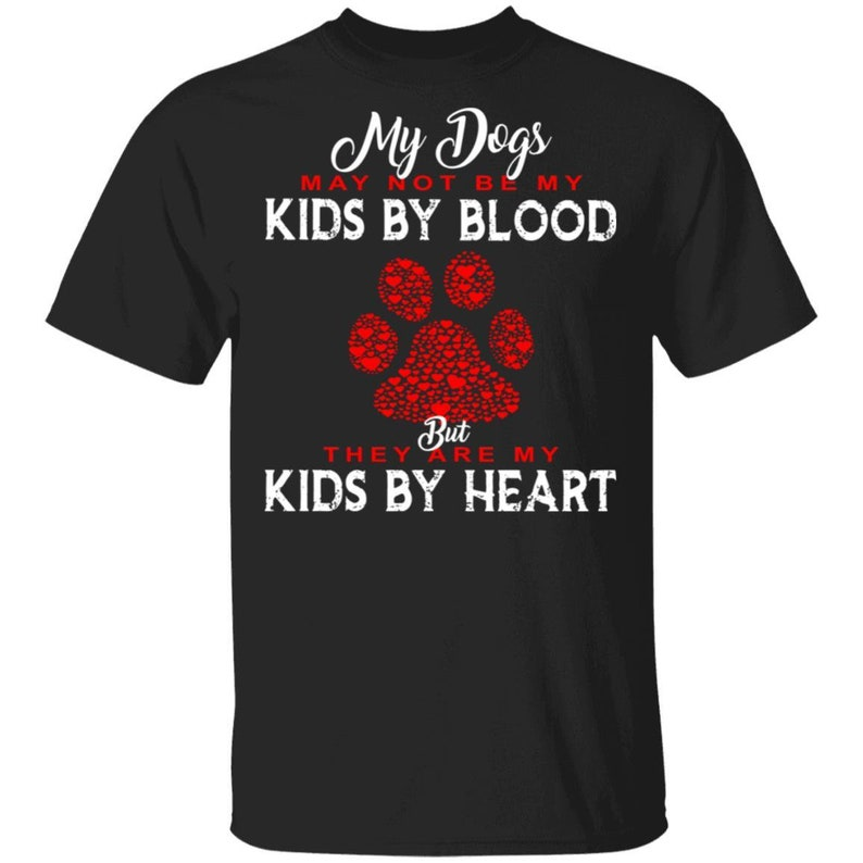 Birthday Gifts Funny Unisex T-shirt My dogs may not be my Kids by blood but they are my kids by heart Essential T-Shirt
